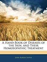 A Hand-Book of Diseases of the Skin, and Their Homoeopathic Treatment
