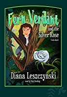 Fern Verdant and the Silver Rose [With Headphones]
