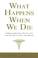 What Happens When We Die?: A Groundbreaking Study into the Nature of Life and Death