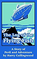 The Log of the Flying Fish: A Story of Peril and Adventure
