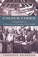 Colour-Coded: A Legal History of Racism in Canada, 1900-1950