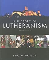 """A History of Lutheranism """"Second Edition"""""""
