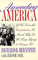 Amending America: If We Love the Constitution So Much, Why Do We Keep Trying to Change It?