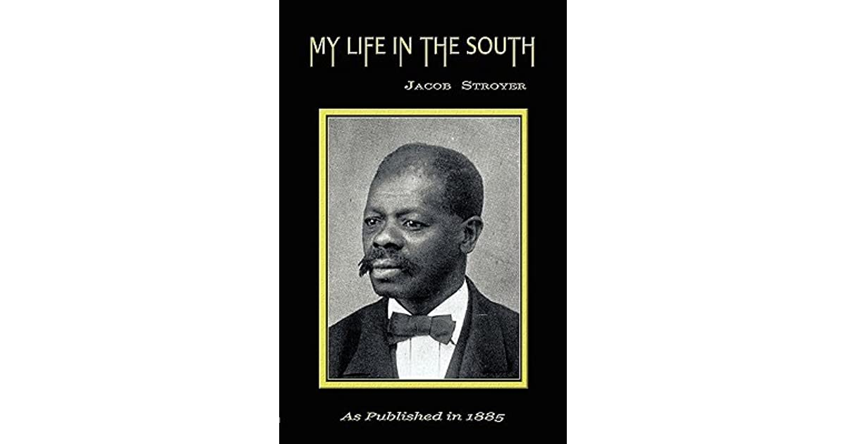 the life and times of jacob stroyer In jacob stroyer, my life in the south , 3d ed (salem, massachusetts: salem observer book and job print, 1885) full text available in documenting the american south (university.
