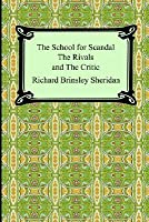 The School for Scandal, the Rivals, and the Critic