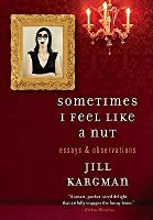 Sometimes I Feel Like a Nut: Essays and Observations