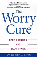 The Worry Cure: Stop Worrying And Start Living