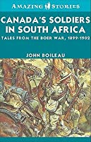 Canada's Soldiers in South Africa: Tales from the Boer War, 1899-1902