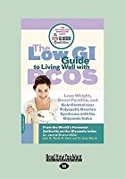 The Low GI Guide to Living Well with Pcos: Lose Weight, Boost Fertility and Gain Control Over Polycystic Ovarian Syndrome with the Glycemic Index (Large Print 16pt)