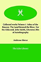 Collected Works Volume 1 Ashes of the Beacon; The Land Beyond the Blow; For the Ahkoond; John Smith, Liberator; Bits of Autobiography