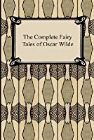 The Complete Fairy Tales of Oscar Wilde