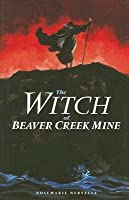 The Witch of Beaver Creek Mine