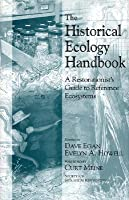 The Historical Ecology Handbook: A Restorationist's Guide To Reference Ecosystems