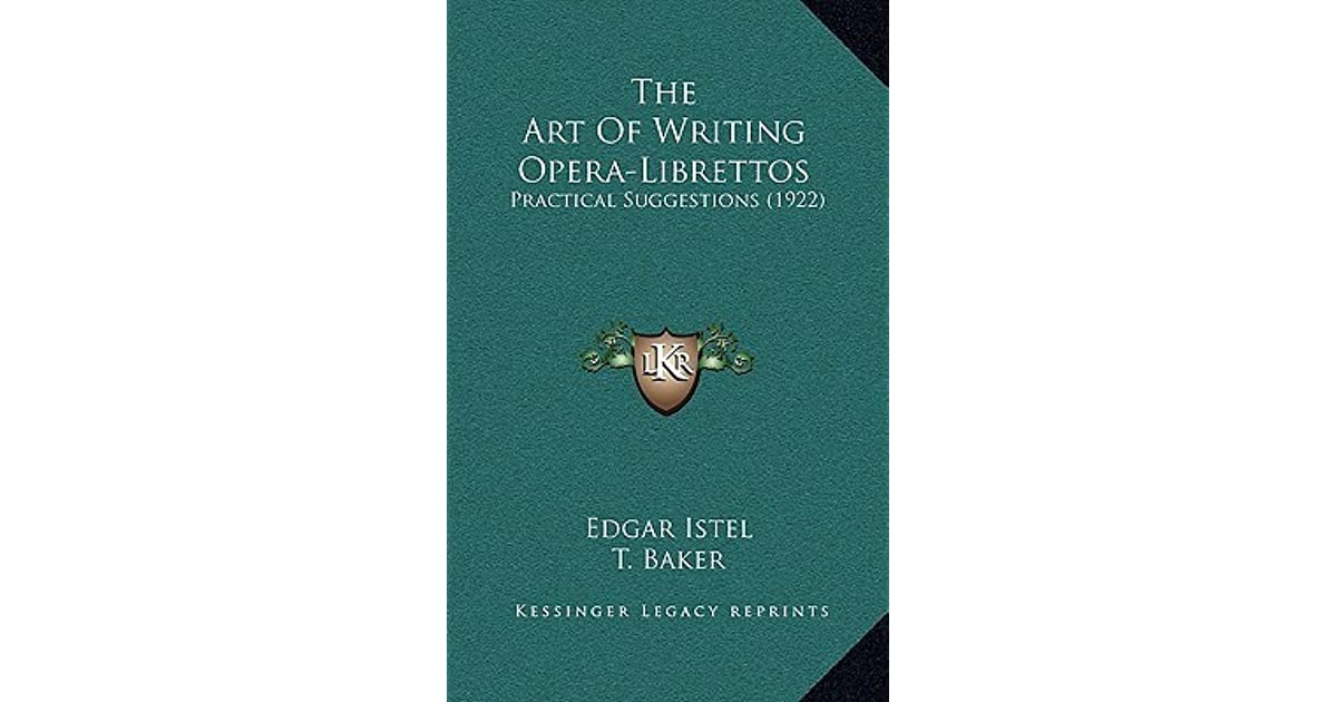 The Art of Writing Opera-Librettos: Practical Suggestions (Classic Reprint)
