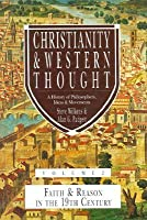 Christianity & Western Thought, Volume 2: Faith & Reason in the 19th Century