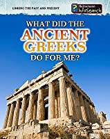 What Did The Ancient Greeks Do For Me? (Heinemann Infosearch: Linking The Past And Present)