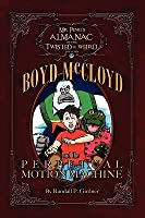 Mr. Ping's Almanac of the Twisted & Weird Presents Boyd McCloyd and the Perpetual Motion Machine