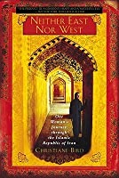 Neither East Nor West: One Woman's Journey Through the Islamic Republic of Iran