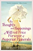The Thoughts and Happenings of Wilfred Price Purveyor of Superior Funerals