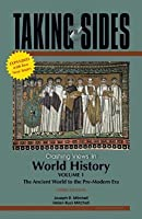 Taking Sides: Clashing Views in World History, Volume I: The Ancient World to the Pre-Modern Era