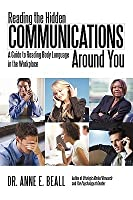 Reading the Hidden Communications Around You: A Guide to Reading Body Language in the Workplace