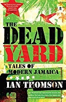 The Dead Yard: Tales of Modern Jamaica