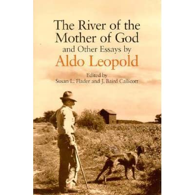 aldo leopold essays Aldo leopold this essay aldo leopold and other 63,000+ term papers, college essay examples and free essays are available now on reviewessayscom.