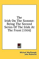 The Irish on the Somme: Being the Second Series of the Irish at the Front (1916)