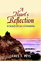 A Heart's Reflection: In Search of Love & Friendship
