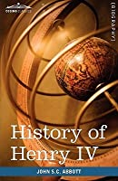 History of Henry IV, King of France and Navarre: Makers of History