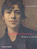 A World of Our Own: Women as Artists