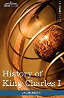 History Of King Charles I Of England: Makers Of History