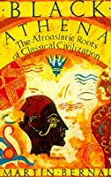 Black Athena: The Afroasiatic Roots of Classical Civilization, Volume I: The Fabrication of Ancient Greece 1785-1985