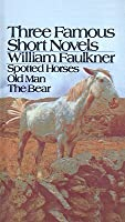 The Bear, Old Man, and Spotted Horses: Three Famous Short Novels