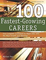 100 Fastest-Growing Careers: Your Complete Guidebook to Major Jobs with the Most Growth and Openings