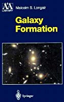 Galaxy Formation (First Edition) (Astronomy and Astrophysics Library)