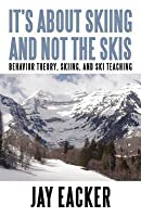 It's about Skiing and Not the Skis: Behavior Theory, Skiing, and Ski Teaching
