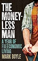 The Moneyless Man: A Year Of Freeconomic Living