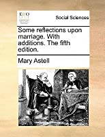 Some Reflections Upon Marriage. with Additions. the Fifth Edition.