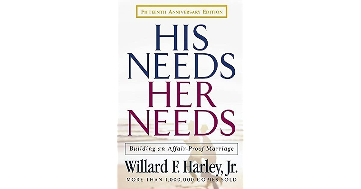 love in marriage as portrayed in willard harleys his needs her needs In the classic best-seller his needs, her needs, willard f harley, jr,  he  provides guidance for becoming irresistible to your spouse and for loving more.