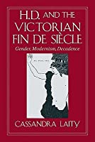 H. D. and the Victorian Fin de Siecle: Gender, Modernism, Decadence