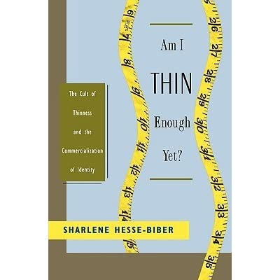 a review of am i thin enough yet by sharlene hesse biber Comparing approaches to qualitative data analysis (qda) february 6 th,  sharlene jnhesse -biber,  monograph, am i thin enough yet (oxford,.
