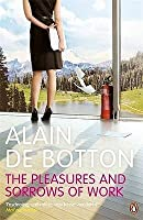 The Pleasures and Sorrows of Work. Alain de Botton