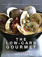 The Low-Carb Gourmet: Recipes, Tips and Inspiration for the Low-Carb Lifestyle. Karen Barnaby
