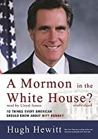 A Mormon in the White House?: Ten Things Every Conservative Should Know about Mitt Romney