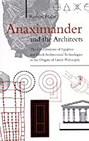 Anaximander And The Architects: The Contributions Of Egyptian And Greek Architectural Technologies To The Origins Of Greek Philosophy