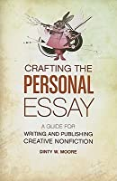 Crafting the Personal Essay: A Guide for Writing and Publishing Creative Nonfiction