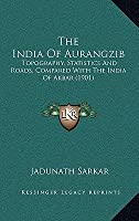 The India of Aurangzib: Topography, Statistics and Roads, Compared with the India of Akbar (1901)