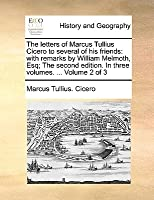 The Letters of Marcus Tullius Cicero to Several of His Friends with Remarks, Vol 2 of 3