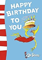 Happy Birthday to You!. Written and Illustrated by Dr. Seuss